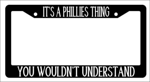 Black License Plate Frame IT/'S A PHILLIES THING YOU WOULDN/'T UNDERSTAND 2064