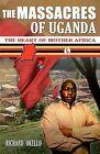 The Massacres of Uganda: Eye Witness Accounts of the Worst Civil War in World History by MR Richard Okello (Paperback / softback, 2011)