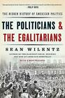 The Politicians and the Egalitarians: The Hidden History of American Politics by Sean Wilentz (Paperback, 2017)