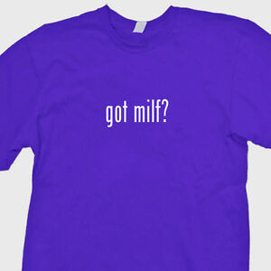 T-Shirts Got MILF MILF Certification