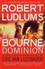 Robert Ludlum's the Bourne Dominion von Eric Van Lustbader (2011, Taschenbuch)