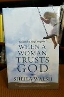 Beautiful Things Happen When A Woman Trusts God By Sheila Walsh (2010, Hc)