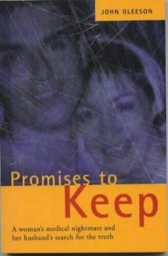 1 of 1 - Promises to Keep: One Woman's Medical Nightmare an... by Gleeson, John Paperback