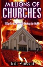 Millions of Churches : Why Is the World Going to Hell? by Bill Vincent (2016,...
