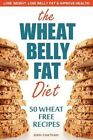 Wheat Belly Fat Diet: Lose Weight, Lose Belly Fat, Improve Health, Including 50 Wheat Free Recipes by John Chatham (Paperback / softback, 2013)