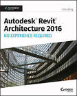 Autodesk Revit Architecture 2016 No Experience Required: Autodesk Official Press by Eric Wing, Wiley, Pouya Valizadeh (Paperback, 2015)