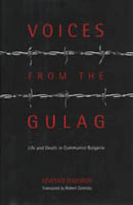 Voices from the Gulag. Life and Death in Communist Bulgaria by Todorov, Tzvetan