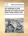 An Address to the House of Lords on the East India Reform Bill. by Multiple Contributors (Paperback / softback, 2010)