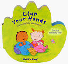 Clap Your Hands by Child's Play International Ltd (Novelty book, 2008)