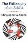 The Philosophy of an Addict by Christopher A Green (Paperback / softback, 2011)