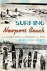 Surfing Newport Beach: The Glory Days of Corona del Mar by Claudine Burnett, Paul Burnett (Paperback / softback, 2013)