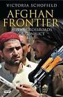 Afghan Frontier: At the Crossroads of Conflict by Victoria Schofield (Paperback, 2010)
