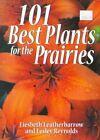 101 Best Plants for the Prairies by Liesbeth Leatherbarrow (Paperback / softback, 1999)
