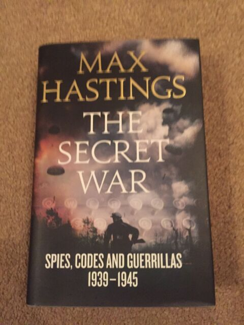 The Secret War: Spies, Codes and Guerrillas 1939-1945 by Sir Max Hastings...