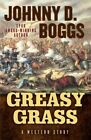 Greasy Grass: A Story of the Little Bighorn by Johnny D Boggs (Hardback, 2013)
