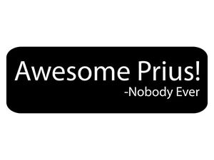 Awesome-Prius-said-Nobody-Ever-Bumper-Sticker