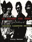 Up Around the Bend : The Oral History of Creedence Clearwater Revival No. 7 by Craig Werner (1999, Paperback)