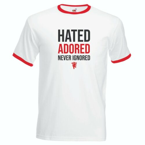 MUFC Hated Adored Never Ignored Man United Printed T Shirt