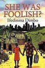 She Was Foolish? by Ifedinma Dimbo (Paperback / softback, 2012)