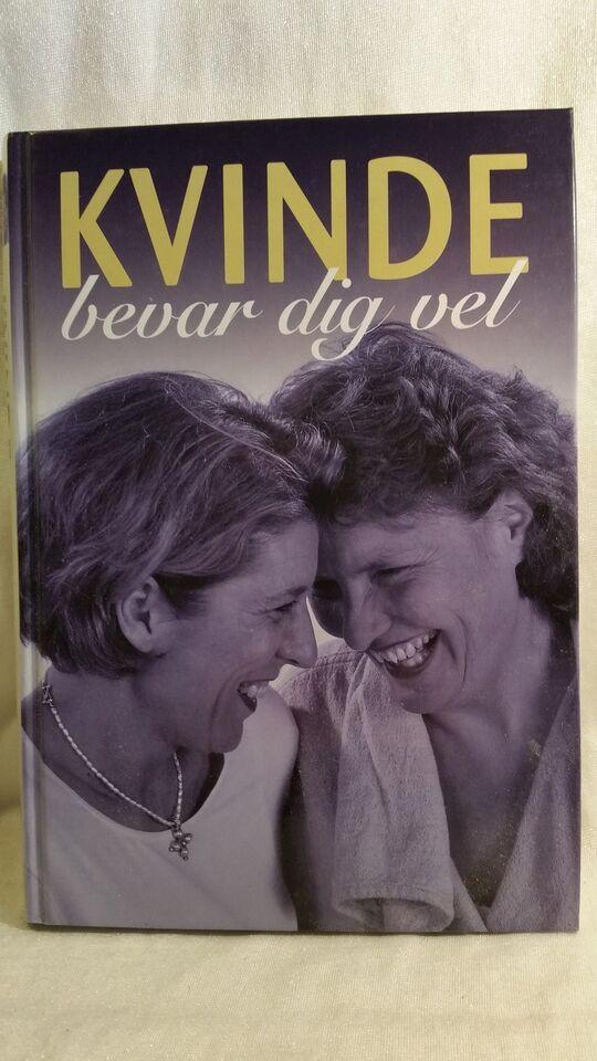 KVINDE bevar dig vel, Birgit Petersson (redaktør), emne: