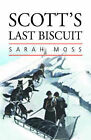 Scott's Last Biscuit: The Literature of Polar Exploration by Sarah Moss (Paperback, 2005)
