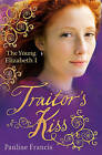 The Traitor's Kiss by Pauline Francis (Paperback, 2011)