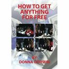 How to Get Anything for Free by Donna Godwin (Paperback / softback, 2013)