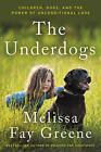 The Underdogs: Children, Dogs, and the Power of Unconditional Love by Melissa Fay Greene (Hardback, 2016)