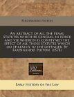 An Abstract of All the Penal Statutes Which Be General, in Force and VSE Wherein Is Conteyned the Effect of All Those Statutes Which Do Threaten to the Offender. by Fardinando Pulton. (1578) by Ferdinando Pulton (Paperback / softback, 2010)