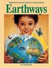 Earthways : Simple Environmental Activities for Young Children by Carol Petrash (2004, Paperback)