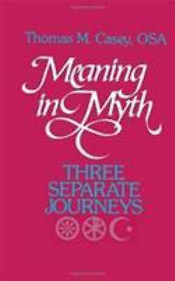 Meaning In Myth: Three Separate Journeys: By Thomas M. Casey