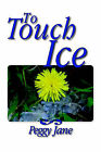 To Touch Ice by Peggy Jane (Paperback, 2006)