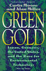 Green Gold: Japan, Germany, the United States and the Race for Environmental Technology by Alan Miller, Curtis Moore (Paperback, 1995)