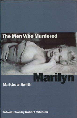 The Men Who Murdered Marilyn By Matthew Smith, Robert Mitchum