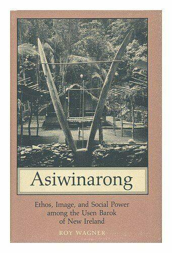 Asiwinarong : Ethos, Image and Social Power among the Usen Barok of New Ireland