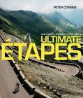 Ultimate Etapes: Ride Europe's Greatest Cycling Stages by Peter Cossins (Hardback, 2016)