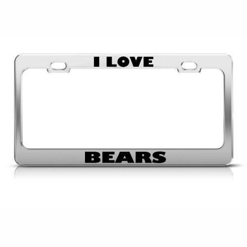 I LOVE BEARS BEAR ANIMAL License Plate Frame Tag Holder