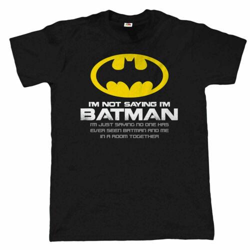 Je ne dis pas je suis Batman Homme Drôle de Super-Héros T Shirt Cadeau D/'anniversaire Pour Papa