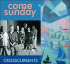 Crosscurrents [Digipak] by Come Sunday (CD, 2010, Come Sunday)
