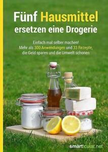 Fünf Hausmittel ersetzen eine Drogerie (2018, Taschenbuch)