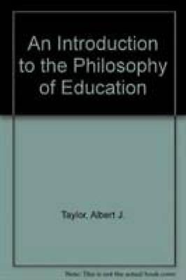 Introduction to the Philosophy of Education by Taylor, Albert J.-ExLibrary