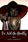 Do Not Go Gently by Jack Haberek (Paperback / softback, 2011)