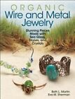 Organic Wire and Metal Jewelry: Stunning Pieces Made with Sea Glass, Stones, and Crystals by Beth L. Martin, Eva M. Sherman (Paperback, 2014)