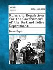Rules and Regulations for the Government of the Portland Police Department. by Gale, Making of Modern Law (Paperback / softback, 2013)