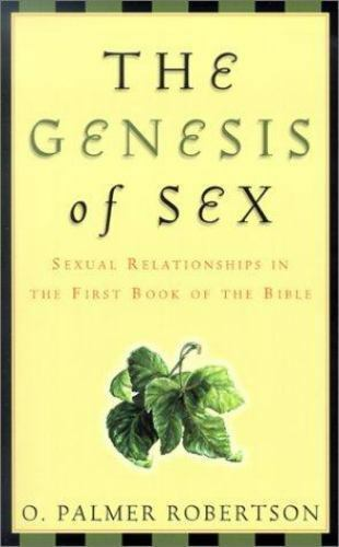 The Genesis of Sex: Sexual Relationships in the First Book of the Bible by O. P 5
