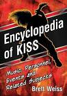 Encyclopedia of Kiss: Music, Personnel, Events and Related Subjects by Brett Weiss (Paperback, 2016)