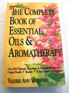 Complete Book of Essential Oils and Aromatherapy : Over 600 Natural, Non-Toxic a