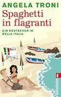 Spaghetti in flagranti von Angela Troni (2013, Taschenbuch)
