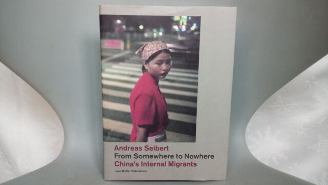 FROM SOMEWHERE TO NOWHERE CHINA'S INTERNAL MIGRANTS BY ANDREAS SEIBERT  HARDBACK