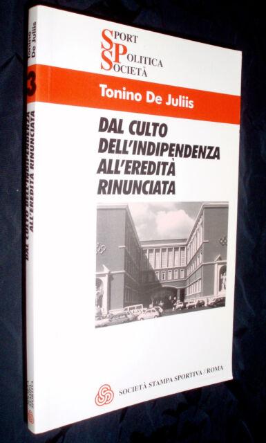 Dal culto dell'indipendenza all'eredità rinunciata / Tonino De Juliis